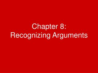 Chapter 8: Recognizing Arguments