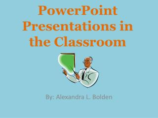 PowerPoint Presentations in the Classroom