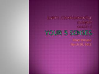 Earth /Environmental Science Grade: K  Your 5 Senses