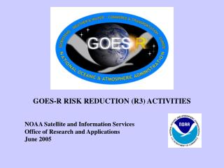 GOES-R RISK REDUCTION (R3) ACTIVITIES NOAA Satellite and Information Services