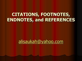 CITATIONS, FOOTNOTES, ENDNOTES,  and  REFEREN C ES alisaukah@yahoo