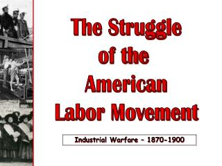 The Struggle of the  American Labor Movement