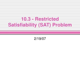 10.3 - Restricted Satisfiability (SAT) Problem