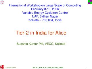 Tier-2 in India for Alice Susanta Kumar Pal, VECC, Kolkata