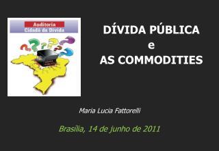 Maria Lucia Fattorelli Brasília, 14 de junho de 2011
