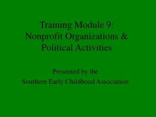 Training Module 9:  Nonprofit Organizations &  Political Activities