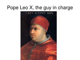 Pope Leo X, the guy in charge
