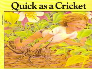 I'm as quick as a cricket,