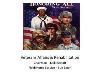 Veterans Affairs & Rehabilitation Chairman – Kelli Becraft Field/Home Service – Sue Eaton