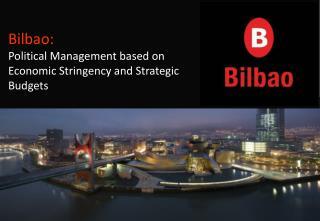 Bilbao: Political Management based on Economic Stringency and Strategic Budgets
