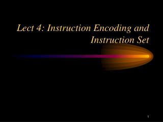 Lect 4: Instruction Encoding and Instruction Set