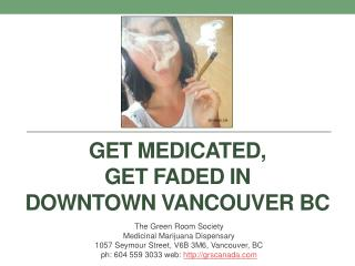 Get Medicated Get Faded in Downtown Vancouver BC