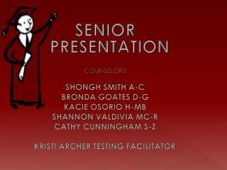 SENIOR PRESENTATION COUNSELORS SHONGH SMITH A-C BRONDA GOATES D-G KACIE OSORIO H-MB