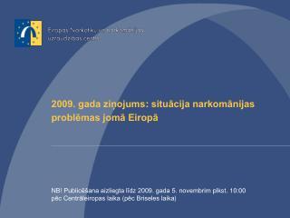 2009. gada ziņojums : situācija narkomānijas problēmas jomā Eiropā