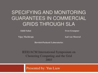 SPECIFYING AND MONITORING GUARANTEES IN COMMERCIAL GRIDS THROUGH SLA