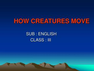 HOW CREATURES MOVE
