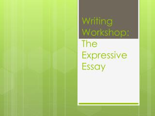 Writing Workshop:  The Expressive Essay