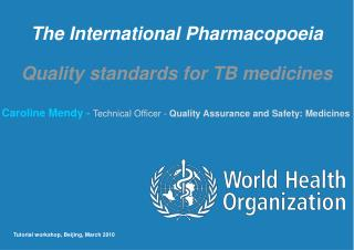 The International Pharmacopoeia  Quality standards for TB medicines