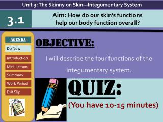 Objective: I will  describe the four functions of the integumentary system.
