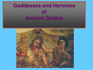 Goddesses and Heroines  of  Ancient Greece