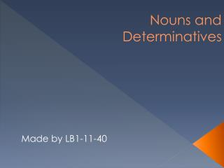 Nouns and  Determinatives