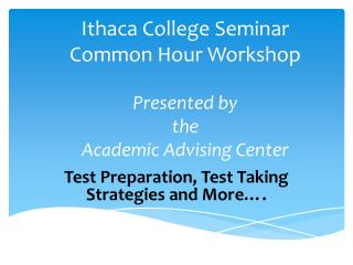 Ithaca College Seminar Common Hour Workshop Presented by the Academic Advising Center