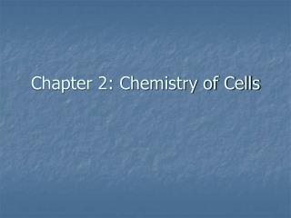 Chapter 2: Chemistry of Cells