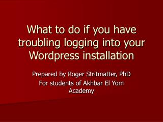 What to do if you have troubling logging into your Wordpress installation