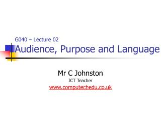 G040 – Lecture 02 Audience, Purpose and Language