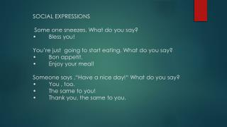 Someone thanks you for something. What do you say? ·         Don't mention it!