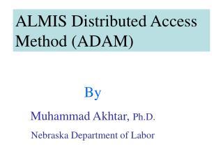 ALMIS Distributed Access Method (ADAM)