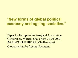 """""""New forms of global political economy and ageing societies."""""""