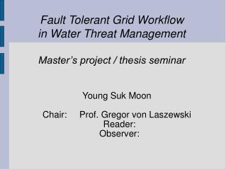 Fault Tolerant Grid Workflow in Water Threat Management Master's project / thesis seminar