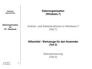 Datenorganisation (Windows 7) Ordner- und Dateistrukturen in Windows 7 (Teil 1)