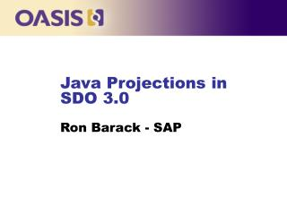 Java Projections in SDO 3.0 Ron Barack - SAP