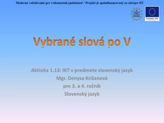 Aktivita 1.13: IKT v predmete slovenský jazyk Mgr. Denysa Križanová pre 3. a 4. ročník