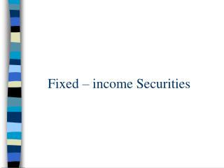 Fixed – income Securities