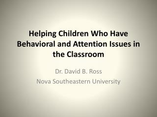 Helping Children  Who Have  Behavioral and Attention Issues in the Classroom