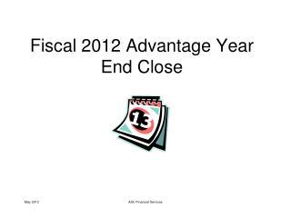 Fiscal 2012 Advantage Year End Close