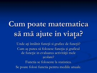 Cum poate matematica să mă ajute in viaţa?