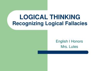 LOGICAL THINKING Recognizing Logical Fallacies