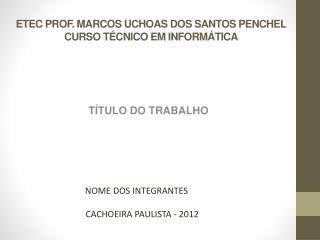 ETEC PROF. MARCOS UCHOAS DOS SANTOS PENCHEL CURSO TÉCNICO EM INFORMÁTICA