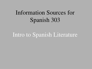 Information Sources for Spanish 303 Intro to Spanish Literature