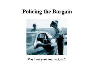 Policing the Bargain