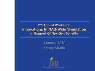 2 nd  Annual Workshop Innovations In NAS-Wide Simulation In Support Of NextGen Benefits