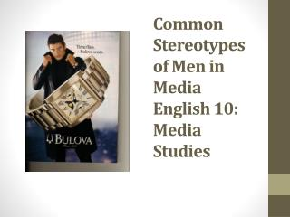 Common  Stereotypes of Men in Media English 10: Media Studies