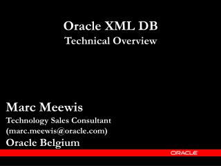 Marc Meewis Technology Sales Consultant (marcewis@oracle) Oracle Belgium