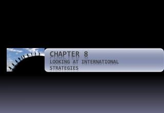 Chapter 8 Looking at International Strategies