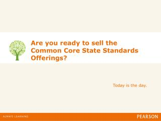 Are you ready to sell the Common Core State Standards Offerings?