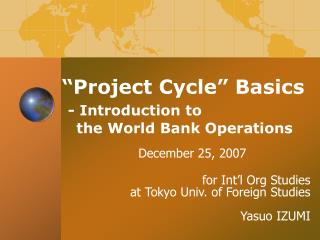 """Project Cycle"" Basics - Introduction to     the World Bank Operations"